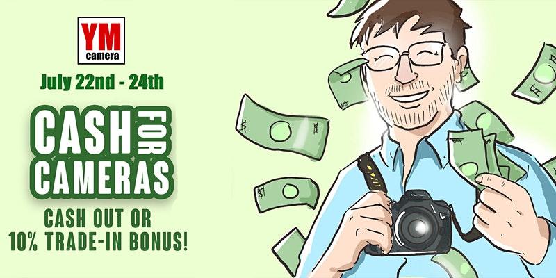 Cash for Cameras: Trade in & Trade Up! - 22 Jul