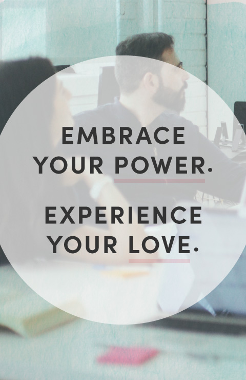 Embrace Your Power. Experience Your Love.