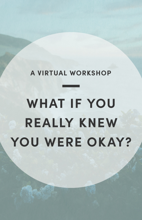 A Virtual Workshop: What If You Really Knew You Were Okay?