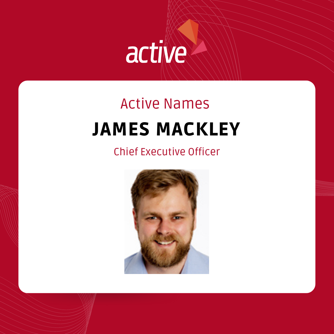 Active Names James Mackley Chief Executive Officer