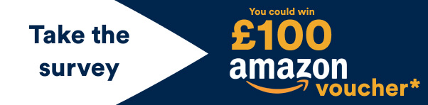 Banner: Take the survey and you could win a £100 amazon voucher