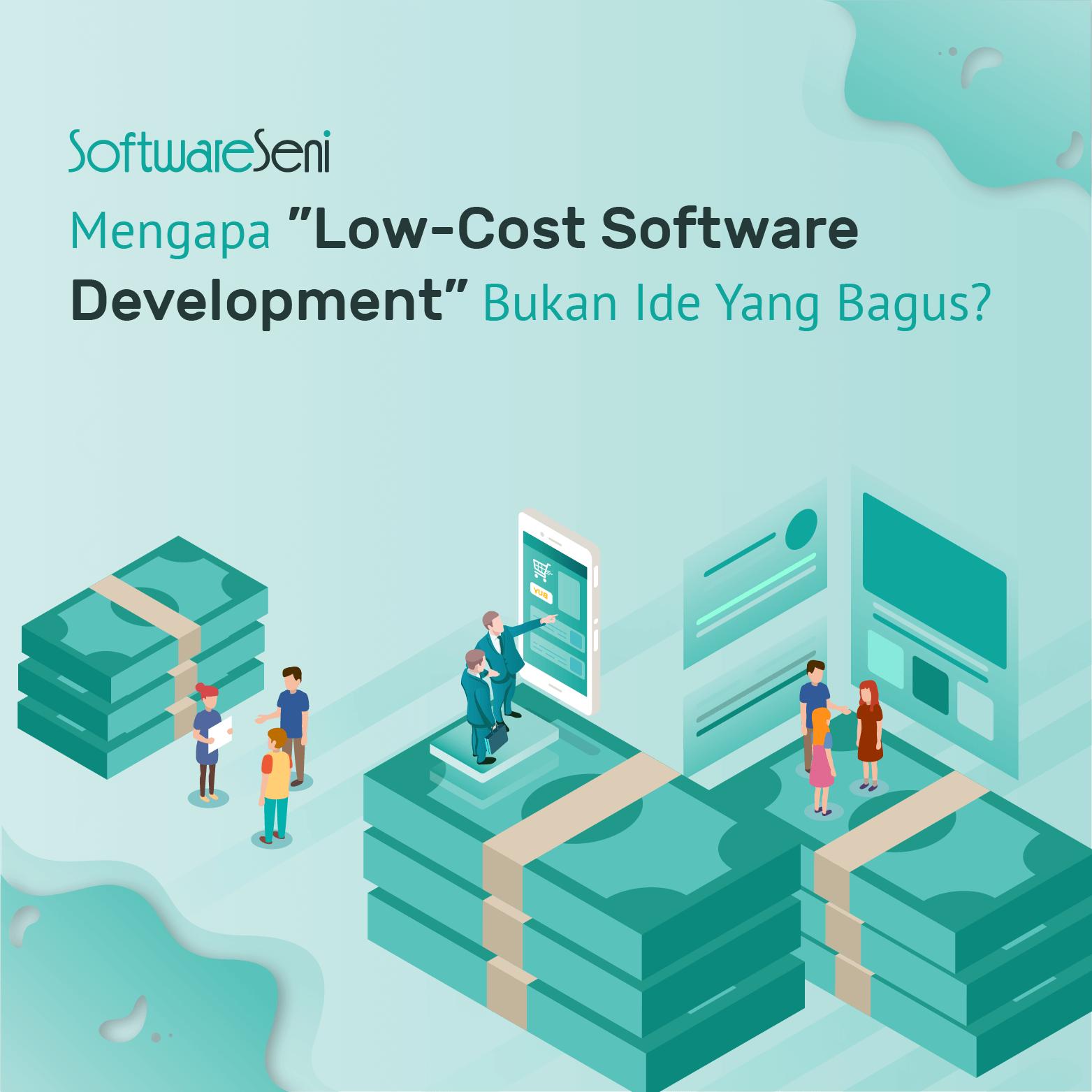 """Mengapa """"Low-Cost Software Development"""" Bukan Ide Yang Bagus?"""
