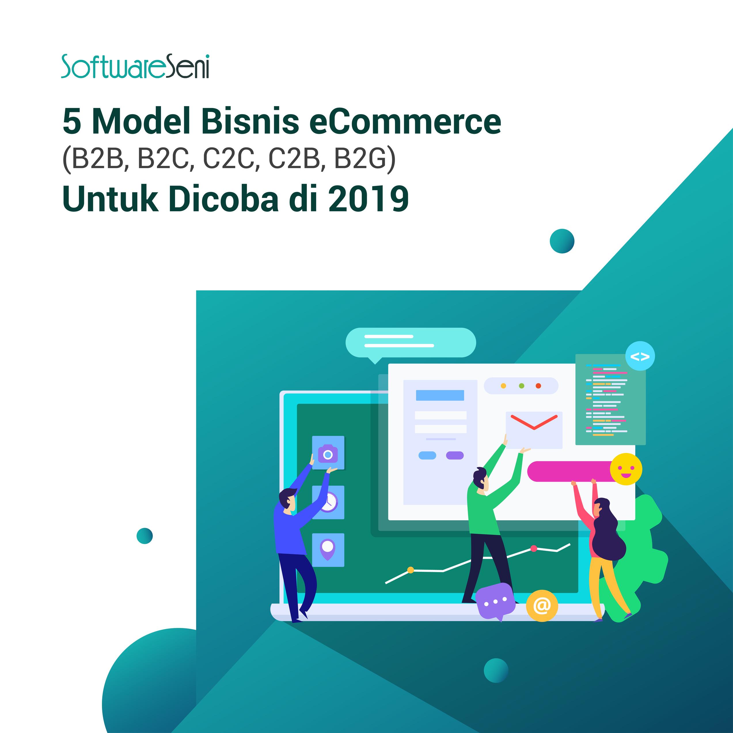 5 Model Bisnis eCommerce (B2B, B2C, C2C, C2B, B2G) Untuk Dicoba di 2020