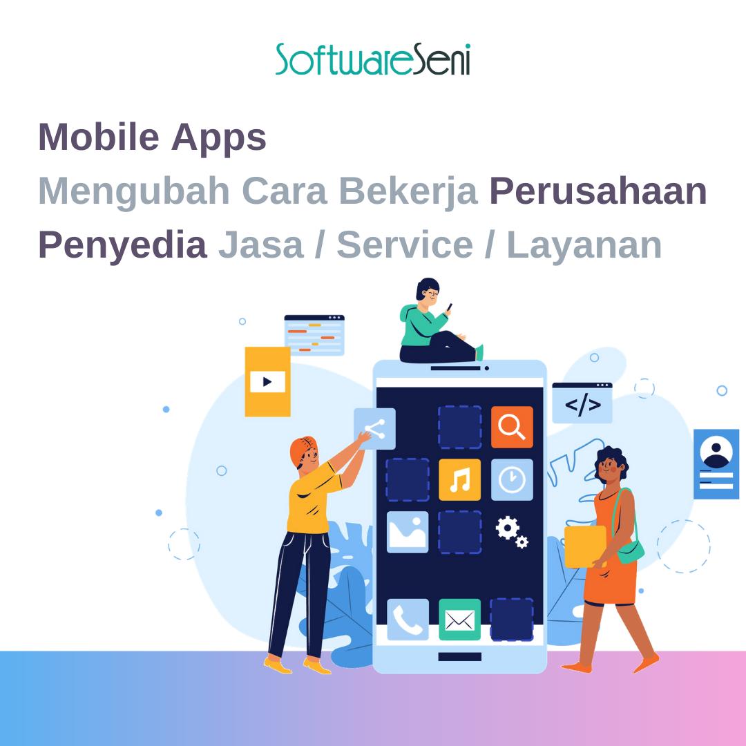 Mobile Apps Mengubah Cara Bekerja Perusahaan Penyedia Jasa / Service / Layanan
