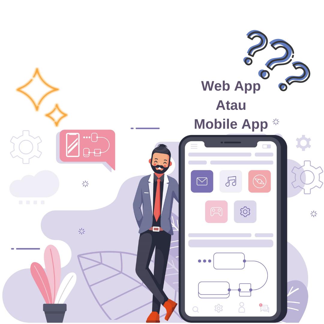 Web App Atau Mobile App?
