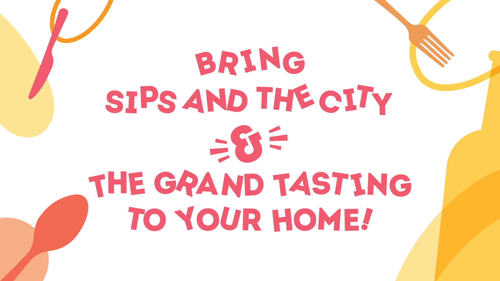 """Image 4/6: Illustrations in a pink, orange, and yellow color scheme with the words """"Bring sips and the city & The grand tasting tour to your home!"""""""