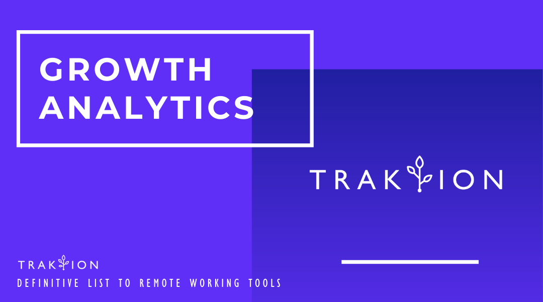 The Definitive List to Remote Working Tools: Work From Home - Traktion's Smart Dashboard for Marketing and Growth Analytics