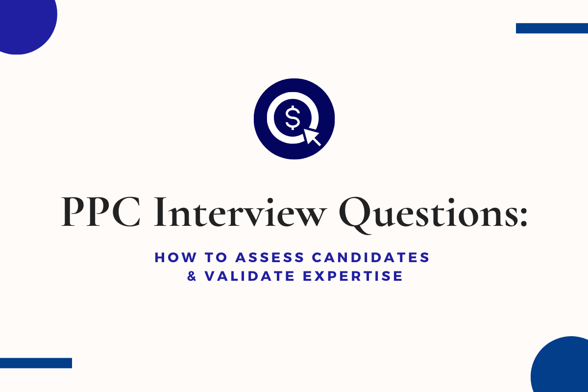 PPC Interview Questions: How to Assess Candidates and Validate Expertise