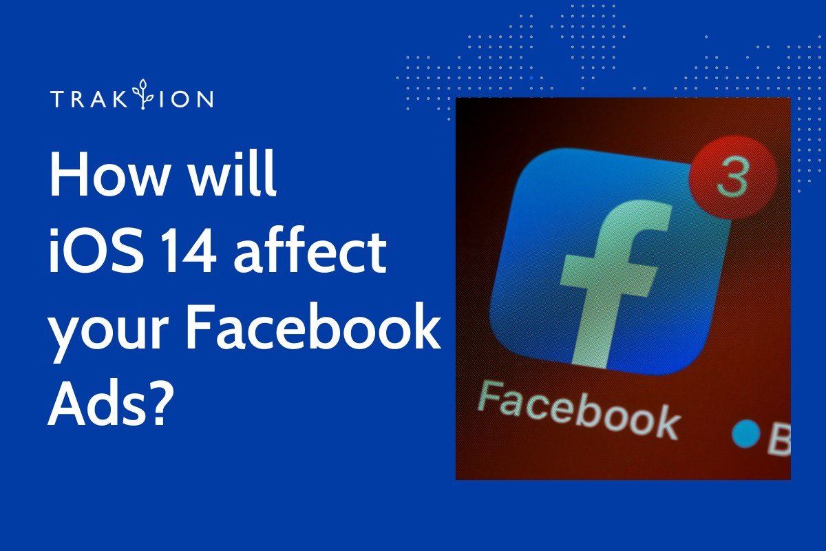 How Will iOS 14 Affect Your Facebook Ads?