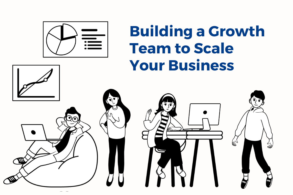 How to Build a Growth Team to Scale Your Business