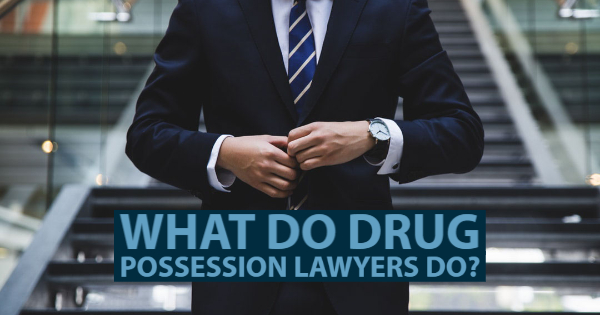 What Do Drug Possession Lawyers Do?