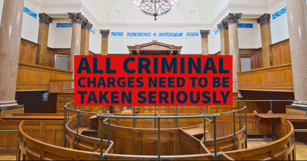 Why All Criminal Charges Need to Be Taken Seriously