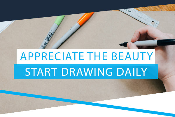 Appreciate The Beauty - Start Drawing Daily