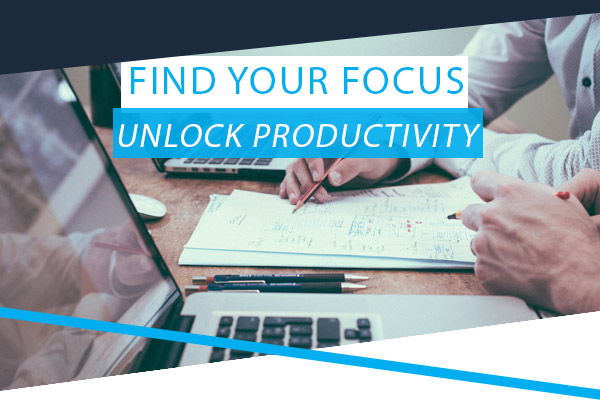 Find Your Focus and Unlock Productivity