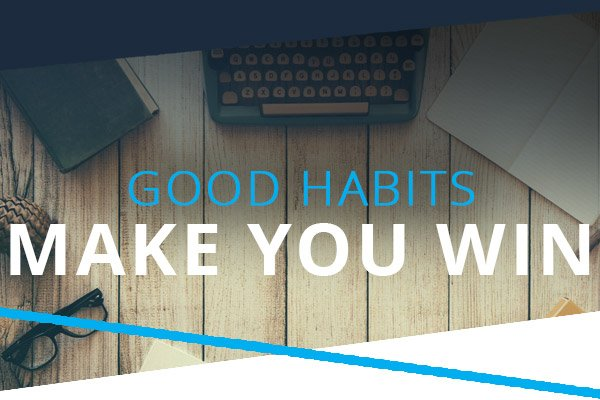 Good Habits Make You Win