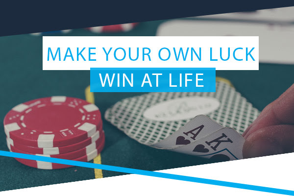 Make Your Own Luck - Win At Life