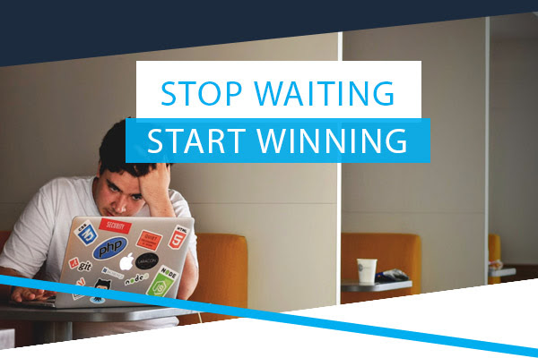 Stop Waiting: Start Winning
