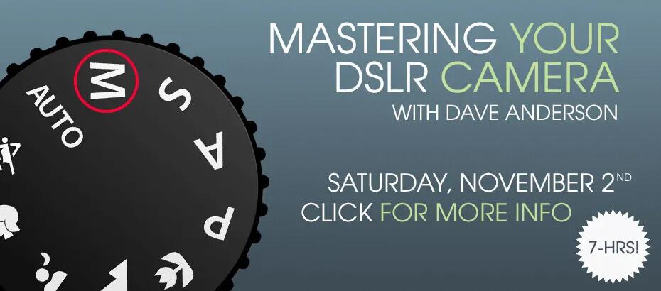 Mastering Your DSLR 7-hour Hands-on Workshop