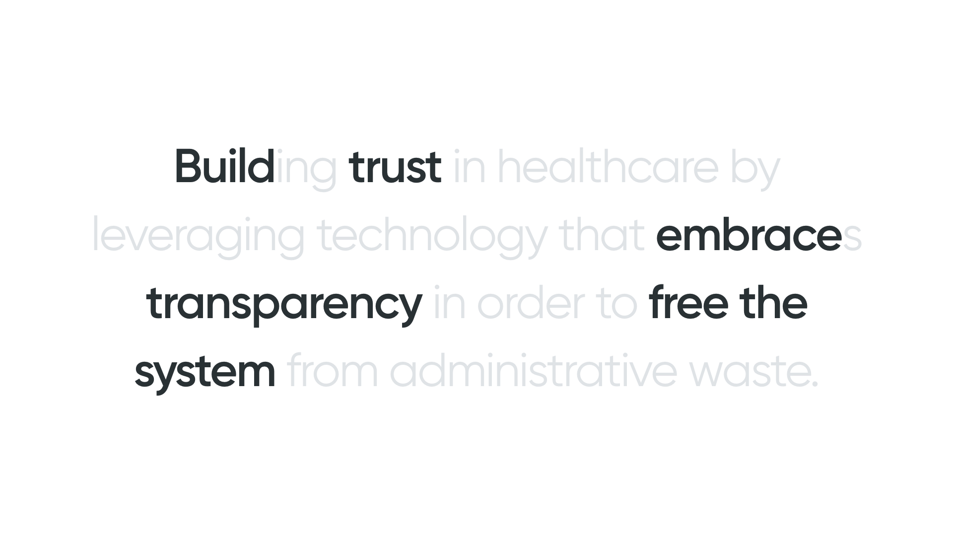 Building trust in healthcare by leveraging technology that embraces transparency in order to free the system from administrative waste.