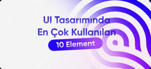 En Çok Kullanılan 10 UI Elementi