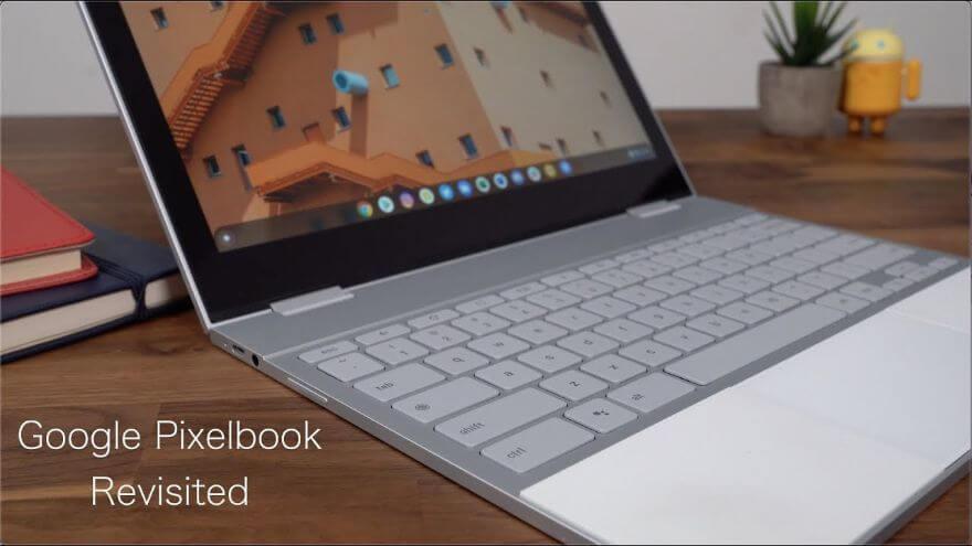 Google Pixelbook Revisited: Still A Top Chromebook!
