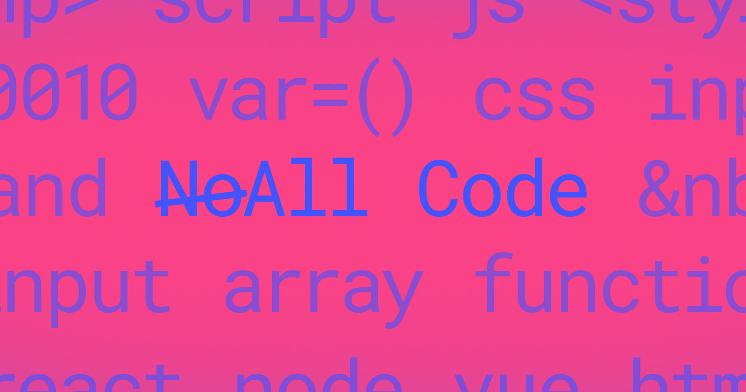"""A pink background with monospaced large text in lines bleeding out of the image saying different code terms like array, function, css, etc. and the word """"No"""" crossed out next to """"All Code"""" in the middle."""