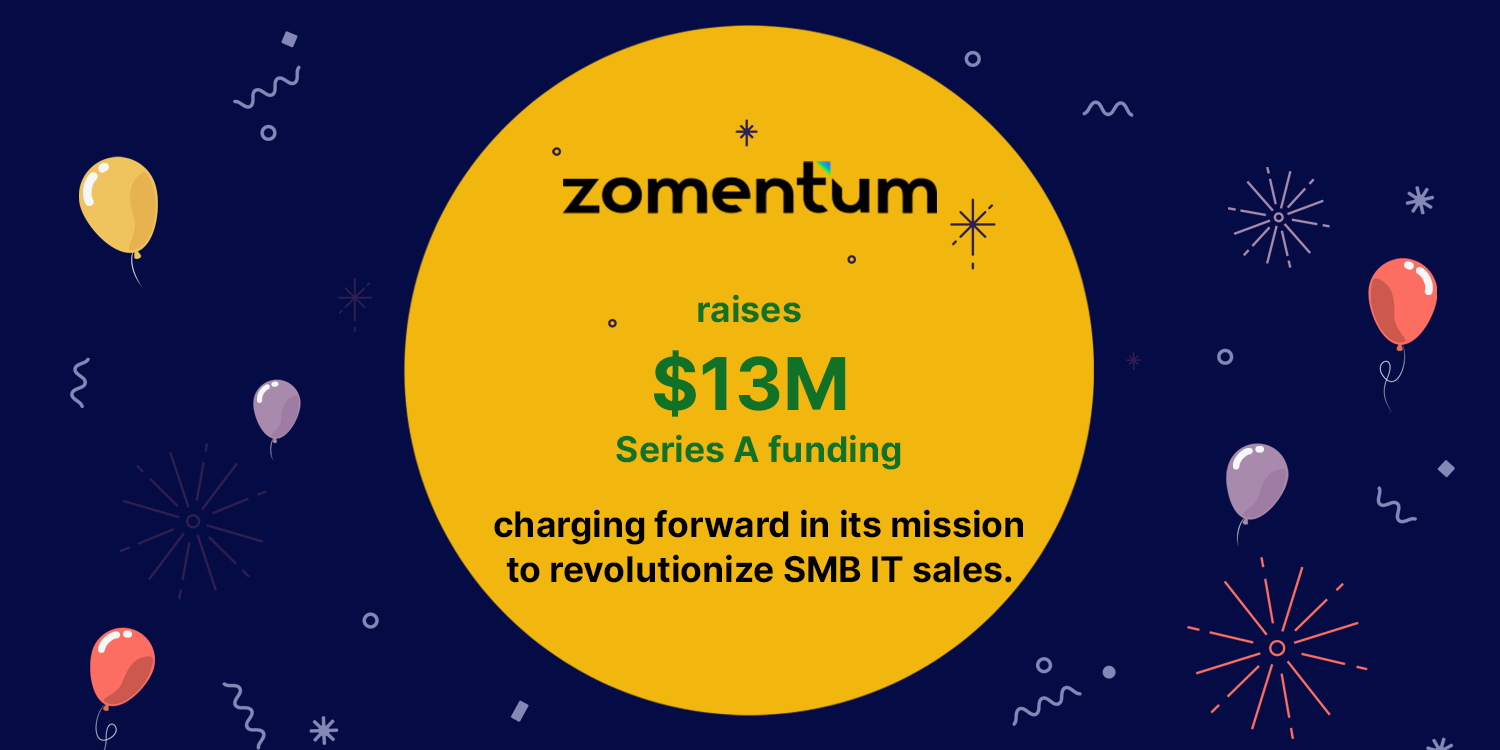 Zomentum raises $13M Series A funding - charging forward in its mission to revolutionize SMB IT sales.