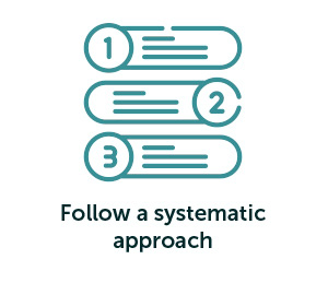 Follow a systematic approach