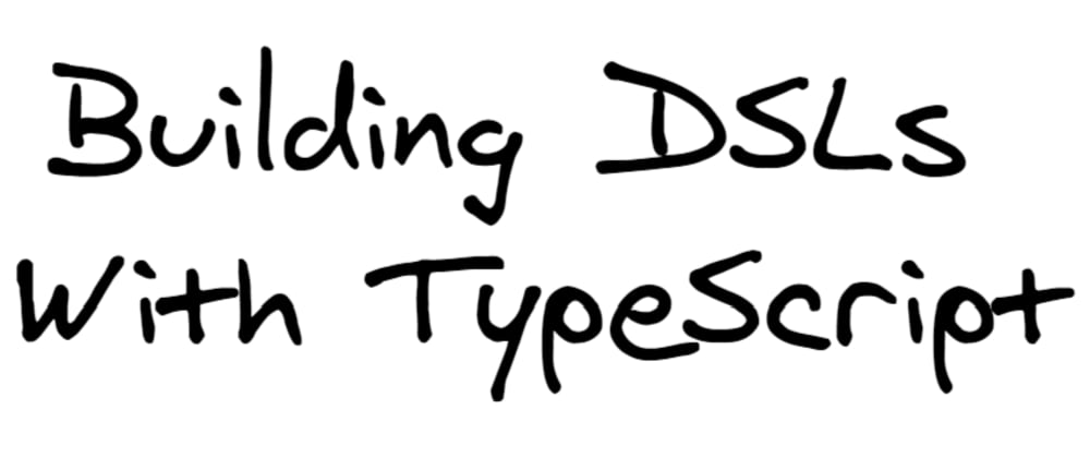 Building custom DSLs in TypeScript