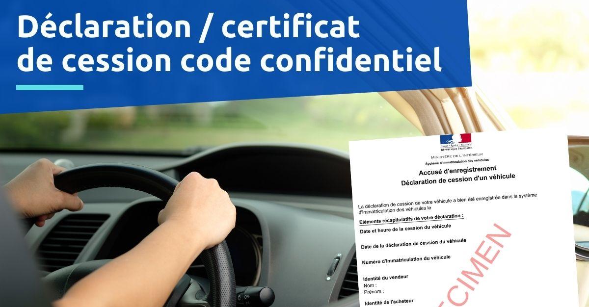 Déclaration  certificat de cession code confidentiel  comment l'obtenir