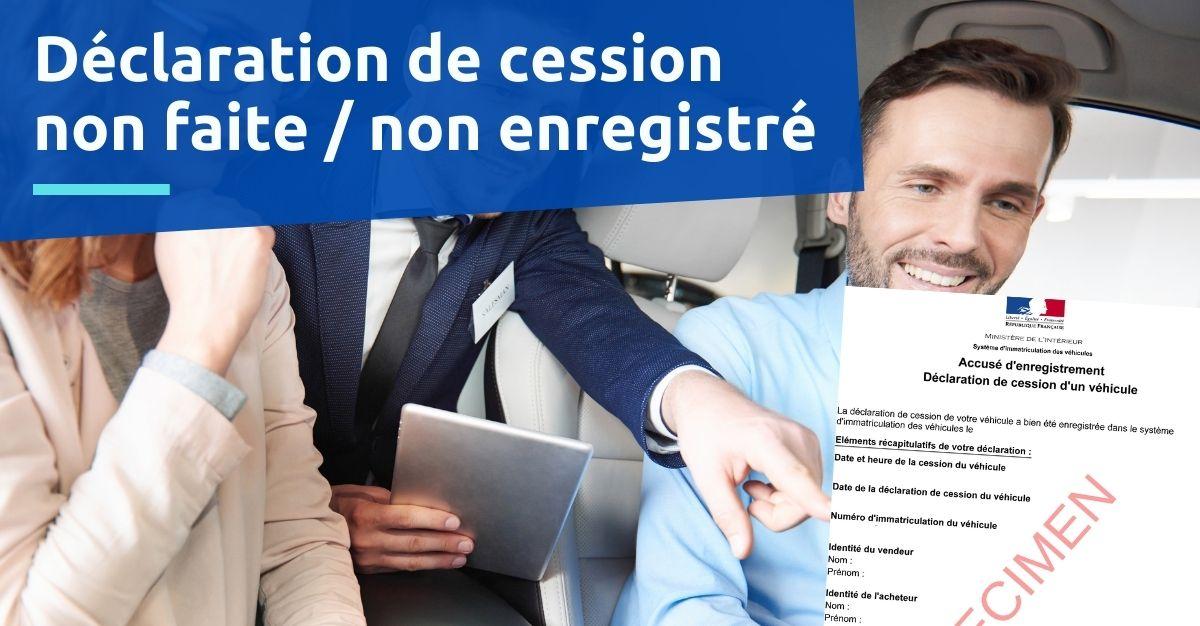 Déclaration de cession non faite / non enregistré