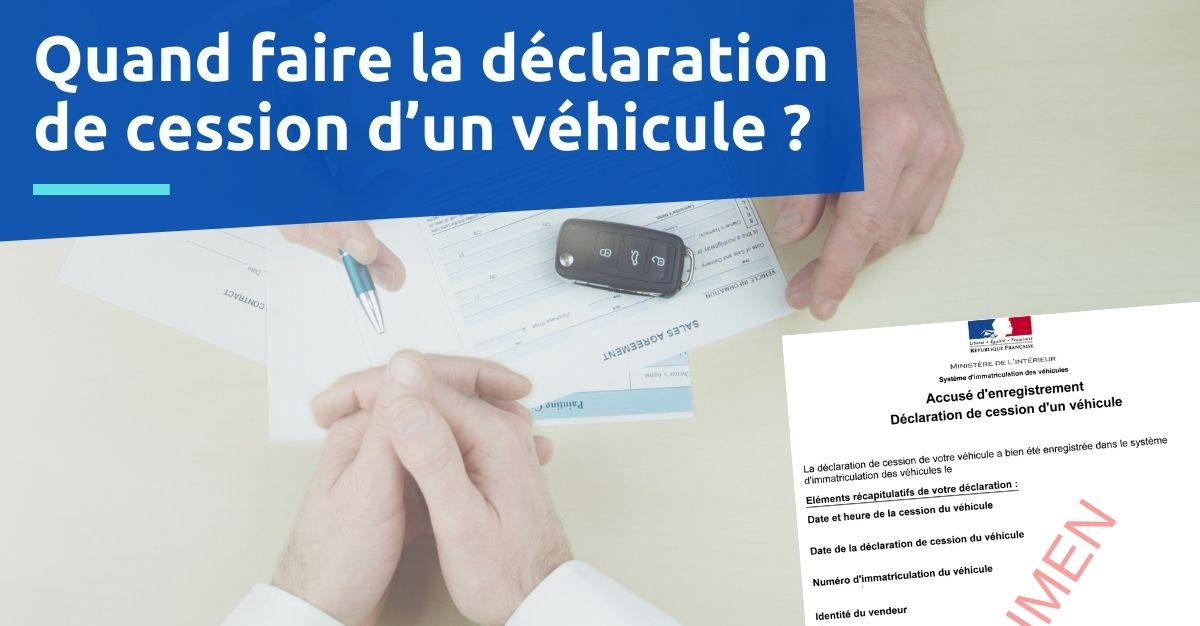 quand faire la déclaration de cession d'un véhicule ?