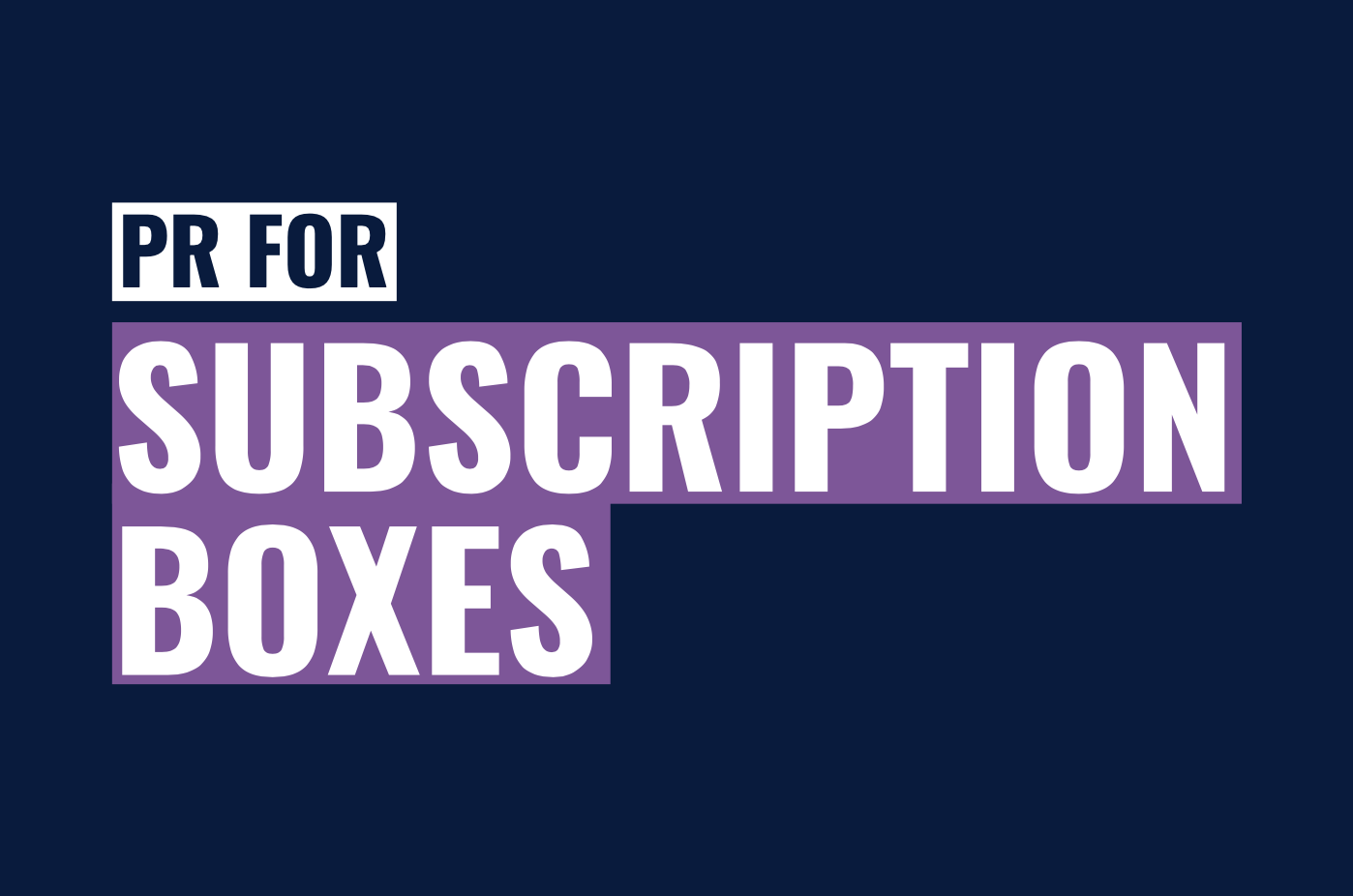 How subscription box businesses can use PR to stand out