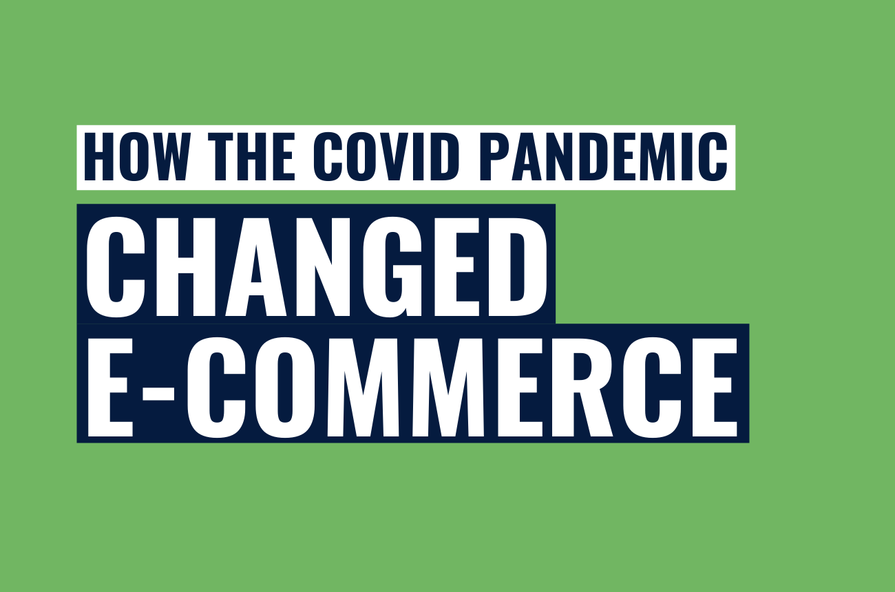 How The Covid Pandemic Has Changed E-Commerce Forever