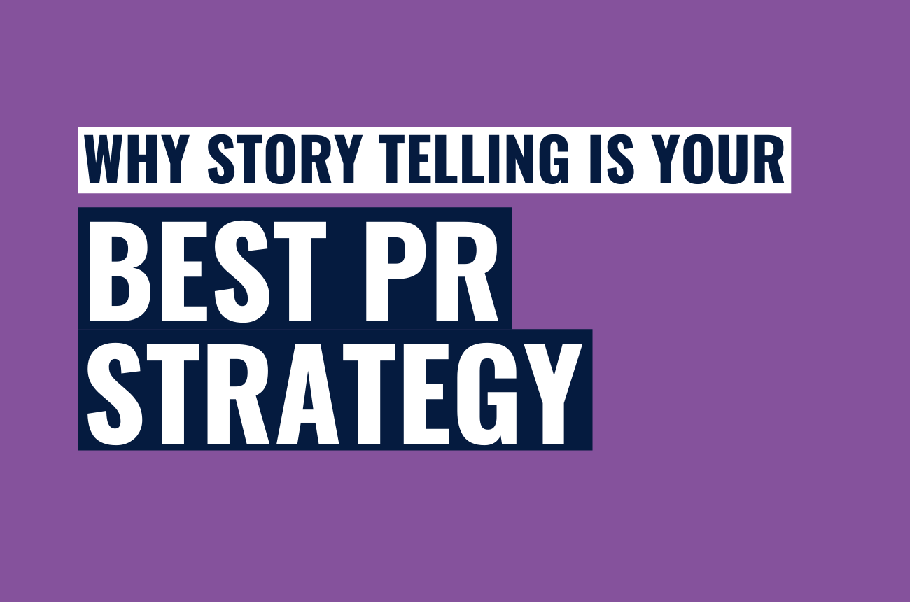 Why storytelling is still the best PR strategy