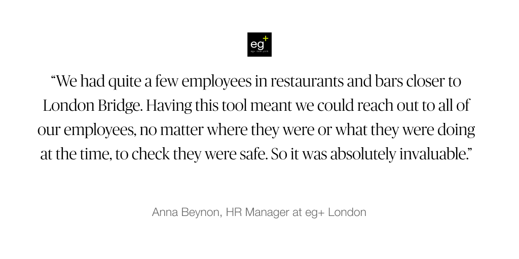 By activating a Safety Check alert with Names & Faces, eg+ worldwide​ were able to account for 99% of their employees within 25 minutes of the London Bridge incident last month.  Read the case study: https://hubs.ly/H0mbMb50
