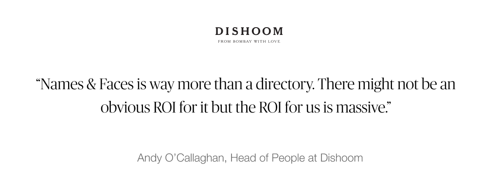 Names & Faces is way more than a directory. There might not be an obvious ROI for it but the ROI for us is massive.