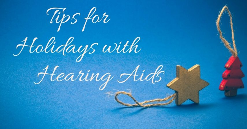 Tips for Holidays with Hearing Aids
