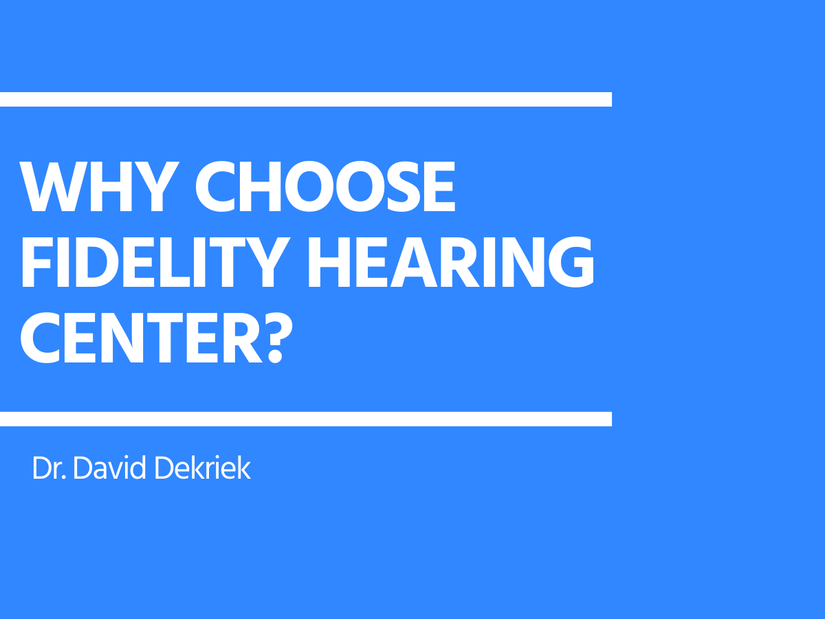 Why Choose Fidelity Hearing Center?