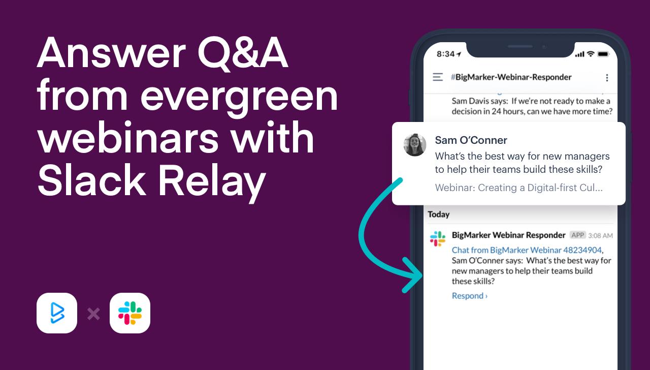 Answer Evergreen Webinar Questions from Slack