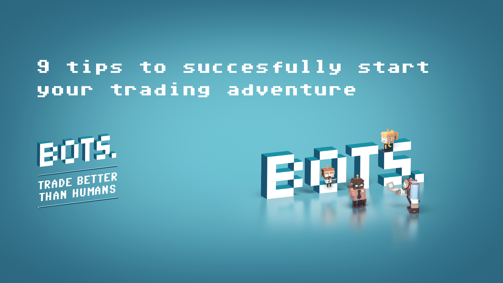 BOTS by RevenYOU | 9 tips to succesfully start your trading adventure