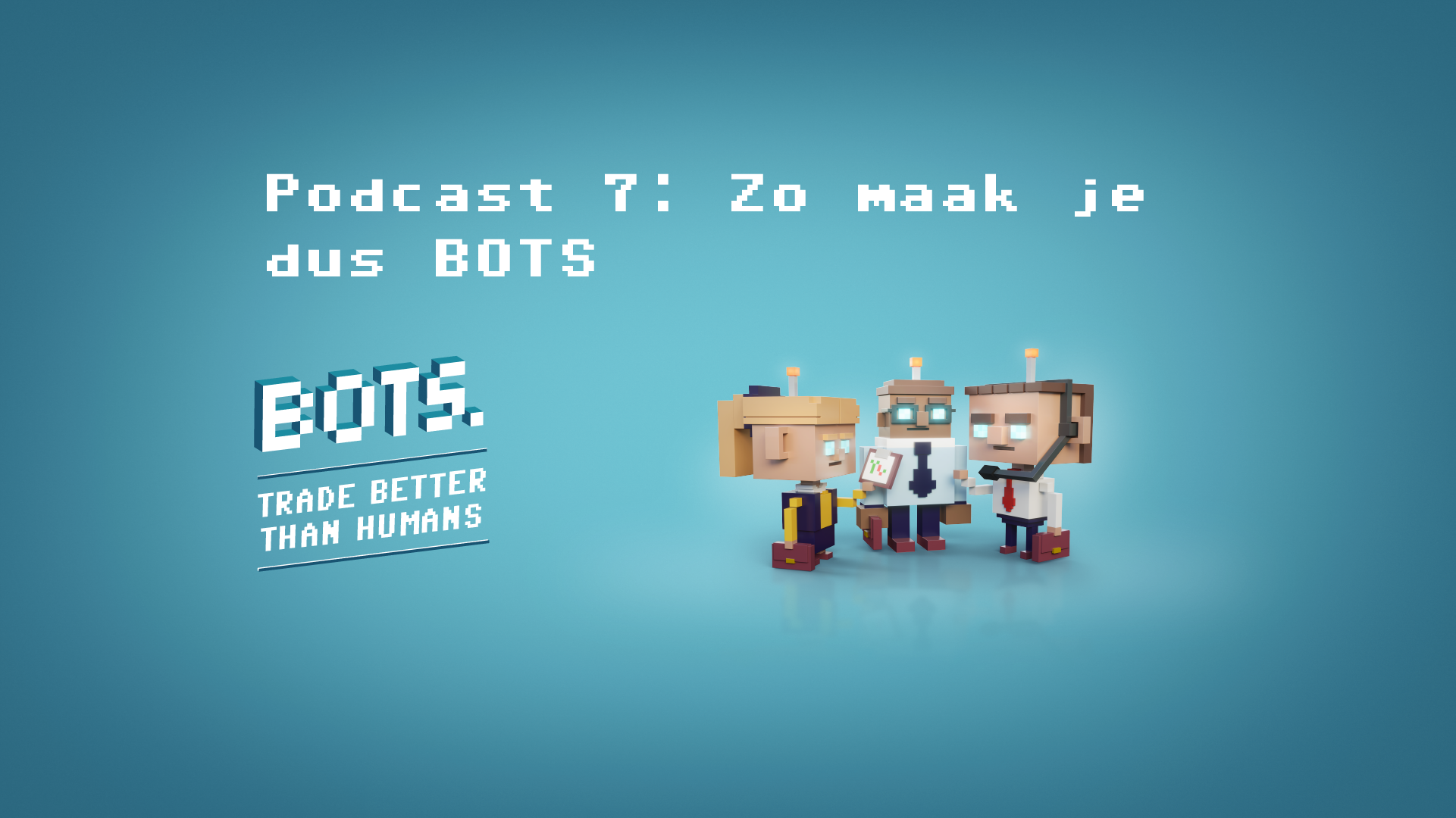 Podcast 7: So that's how you make BOTS