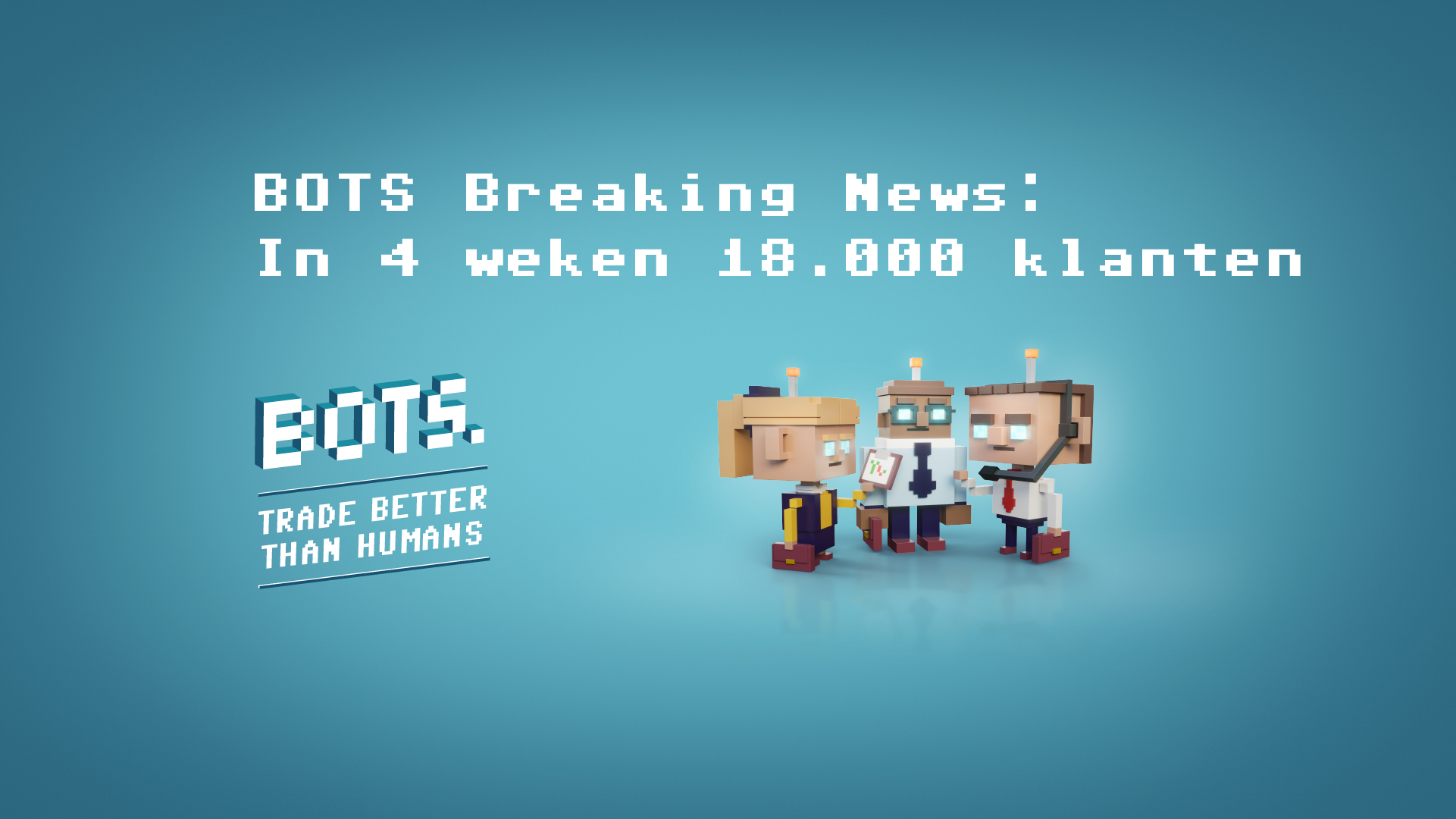 The BOTS app: 18,000 customers in 4 weeks and rolls from the Netherlands to 18 countries in July.