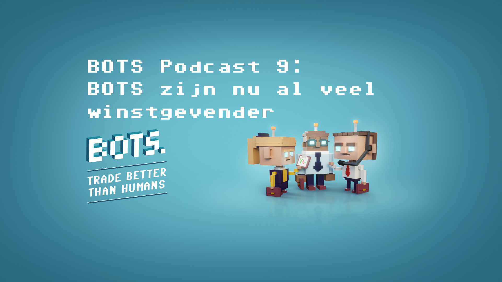 Podcast 9: BOTS are already much more profitable