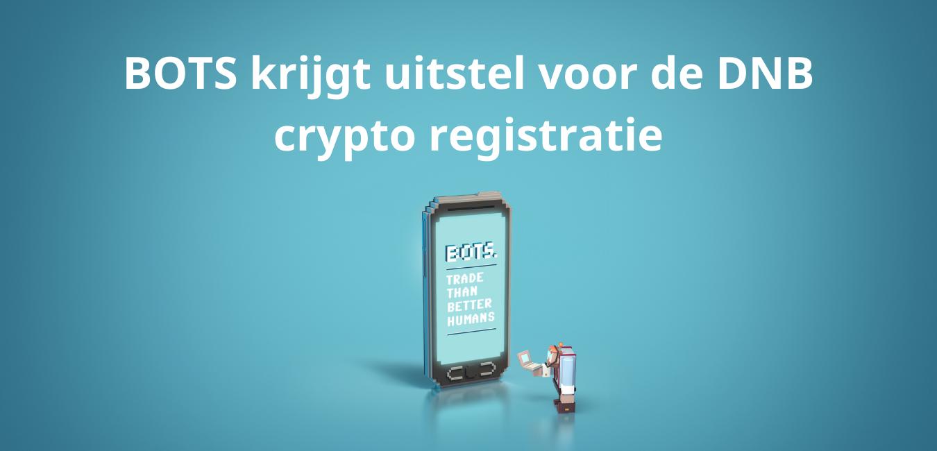 BOTS krijgt uitstel voor de DNB crypto registratie