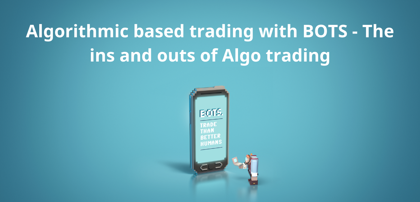 Algorithmic based trading with BOTS - The ins and outs of Algo trading