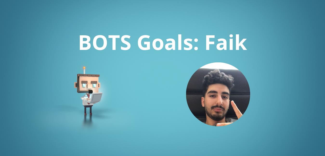 BOTS Goals:Faik