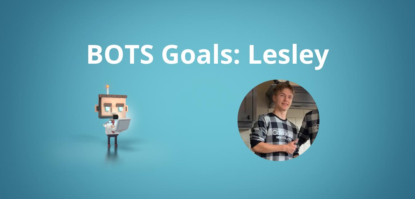 BOTS Goals:Lesley