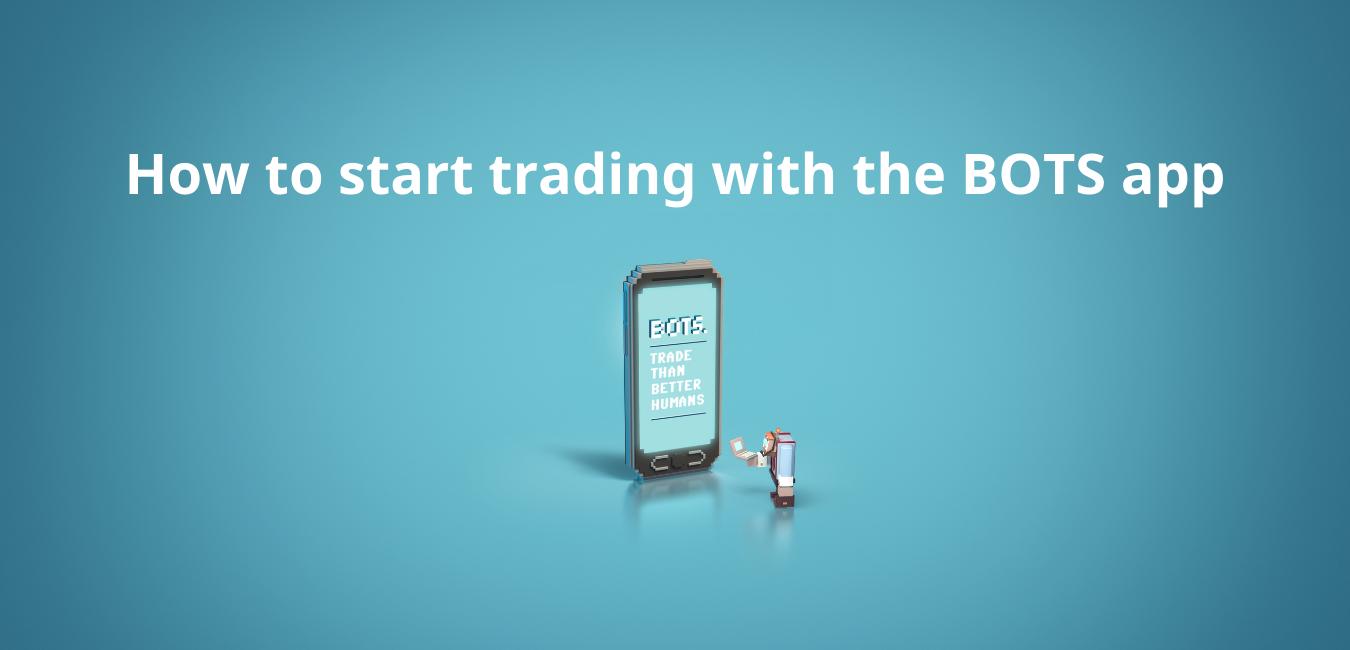 Commencez à investir avec l'application BOTS