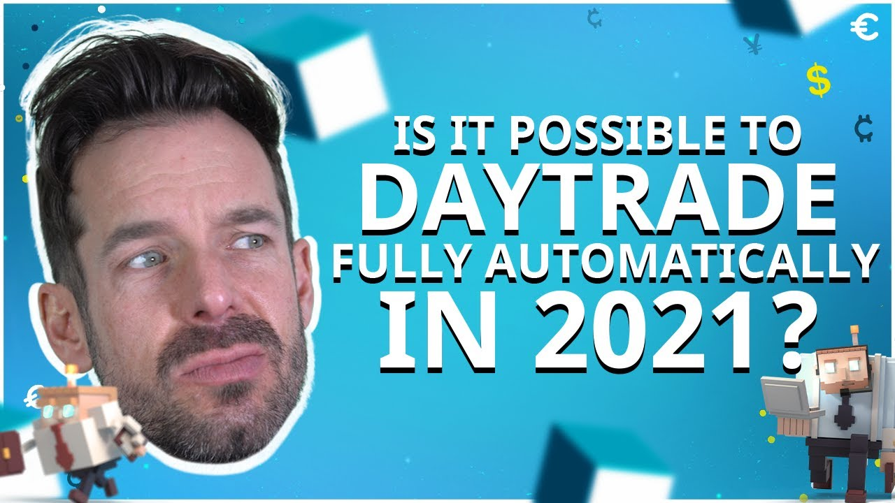 Is it possible to daytrade fully automatically in 2021